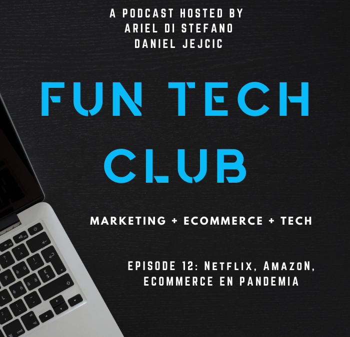 Podcast Fun Tech Club EP-012- Netflix, Amazon y eCommerce en pandemia