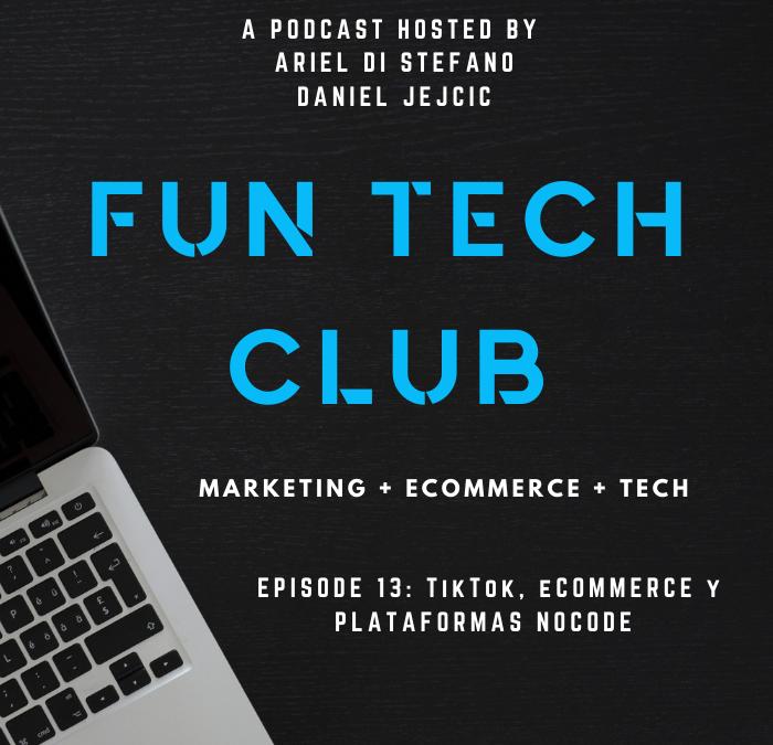 Podcast Fun Tech Club EP-013 TikTok, eCommerce y plataformas NoCode.