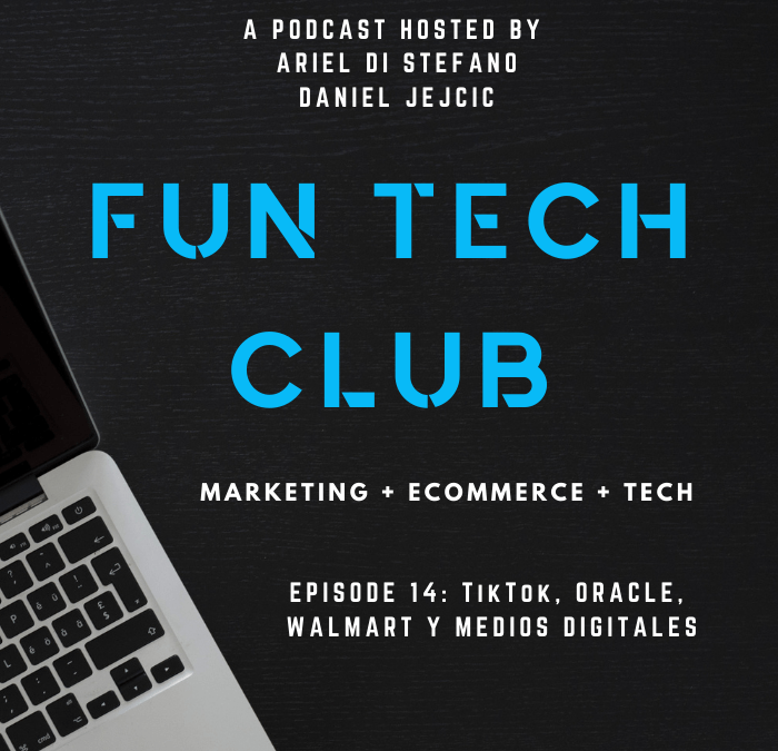 Podcast Fun Tech Club EP-014 Walmart-Oracle-TikTok, Medios y Cultura Digital.