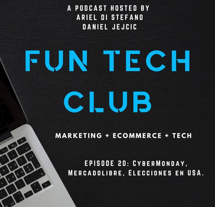Podcast Fun Tech Club EP-020- CyberMonday, Mercadolibre, Elecciones en USA.