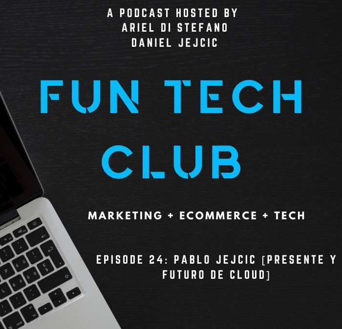 Podcast Fun Tech Club EP-024 Pablo Jejcic [Presente y Futuro de Cloud]