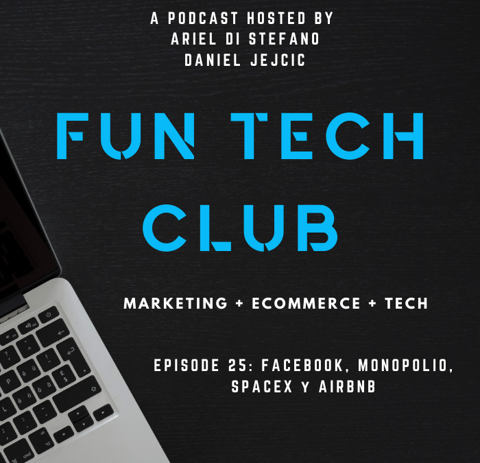 Podcast Fun Tech Club EP-025- Facebook, Monopolio, SpaceX y AirBnB