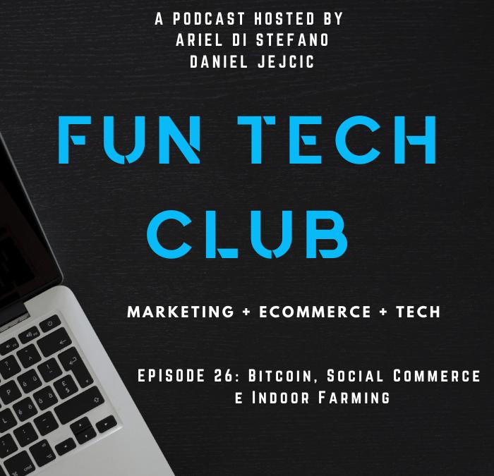 Podcast Fun Tech Club EP-026 – Bitcoin, Social Commerce  e Indoor Farming