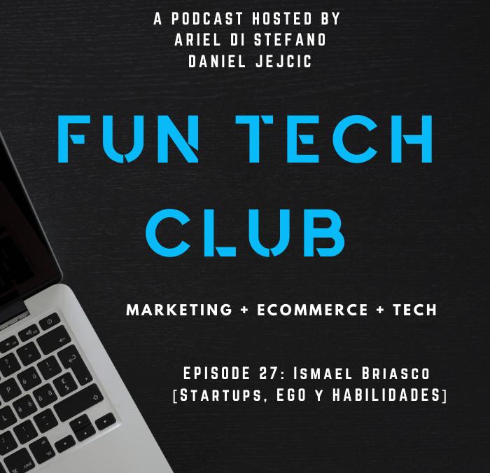 Podcast Fun Tech Club EP-027 – Ismael Briasco [Startups, Ego y Habilidades]