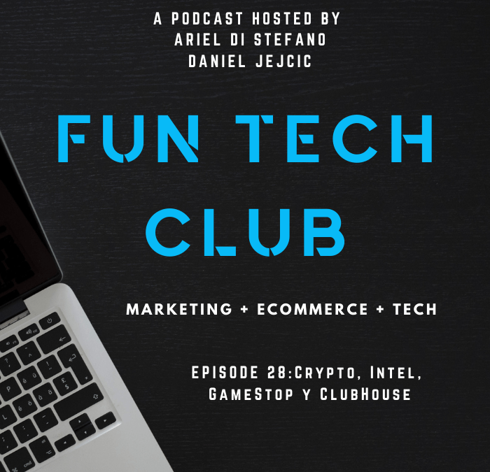 Podcast Fun Tech Club EP- 028 – Crypto, Intel, GameStop y ClubHouse