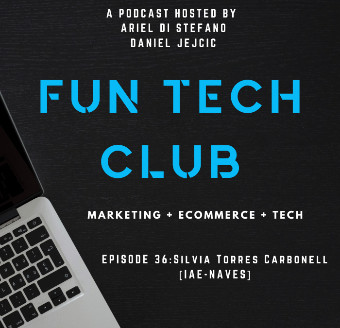 Podcast Fun Tech Club EP 036 – Silvia Torres Carbonell [IAE-NAVES]