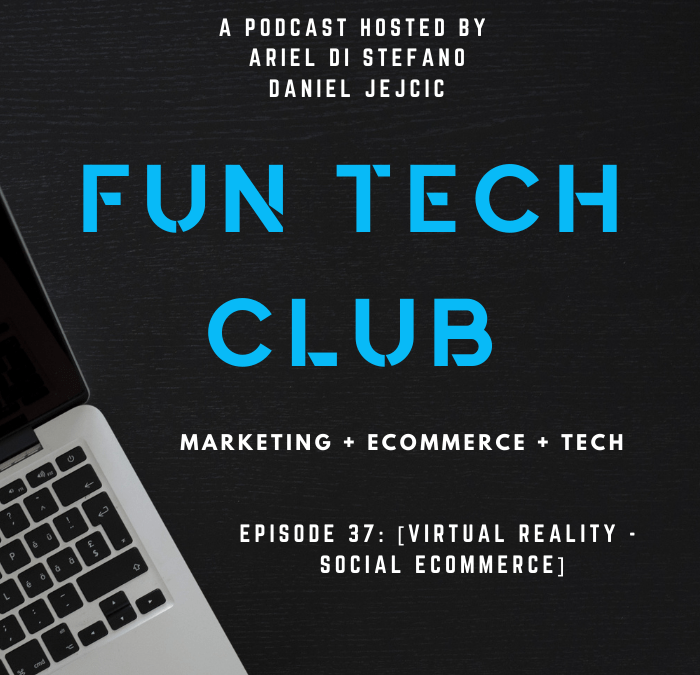 Podcast Fun Tech Club EP 037 – [Virtual Reality, Social e-Commerce]