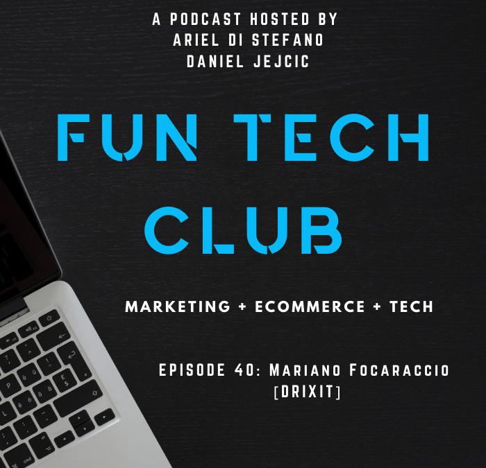 Podcast Fun Tech Club EP 040 – Mariano Focaraccio [Drixit]