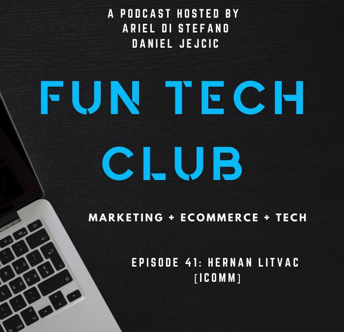 Podcast Fun Tech Club EP 041 – Hernan Litvac [ICOMM]