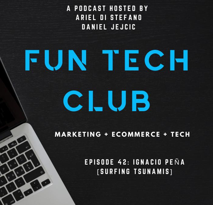 Podcast Fun Tech Club EP 042 – Ignacio Peña [SURFING TSUNAMIS]