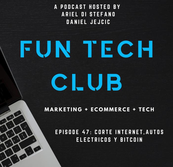 Podcast Fun Tech Club EP 047 – Corte de Internet, Autos Eléctricos y Bitcoin