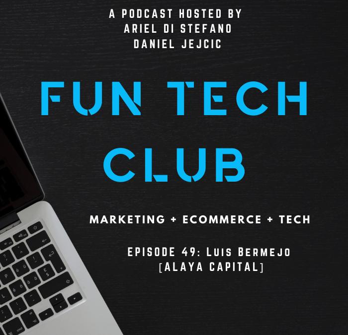 Podcast Fun Tech Club EP 049 – Luis Bermejo [ALAYA CAPITAL]