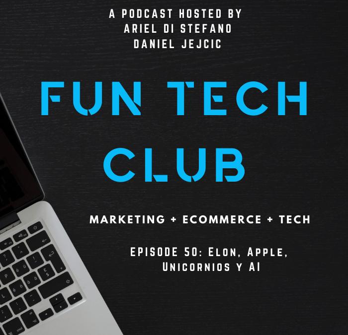 Podcast Fun Tech Club EP 050 – Elon, Apple, Unicornios y AI
