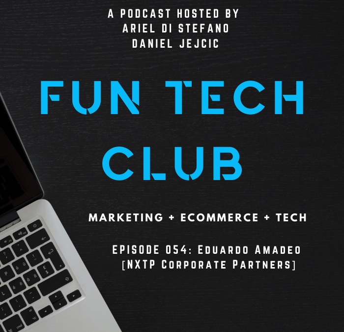 Podcast Fun Tech Club EP 054 – Eduardo Amadeo [NXTP Corporate Partners]