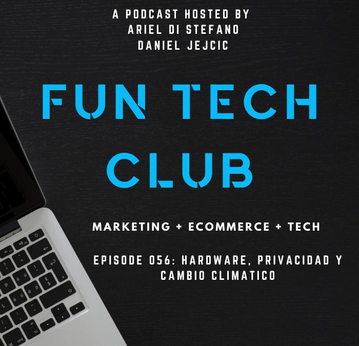 Podcast Fun Tech Club EP 056 – HARDWARE, PRIVACIDAD y CAMBIO CLIMATICO