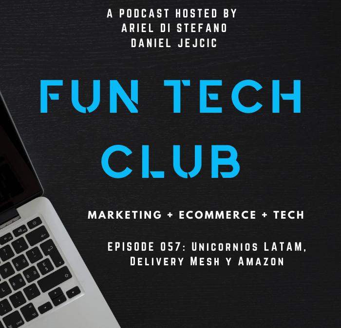 Podcast Fun Tech Club EP 057 – Unicornios LATAM, Delivery Mesh y Amazon