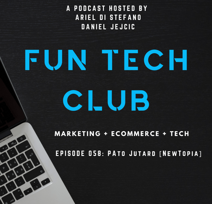 Podcast Fun Tech Club EP 058 – Pato Jutard [NewTopia]