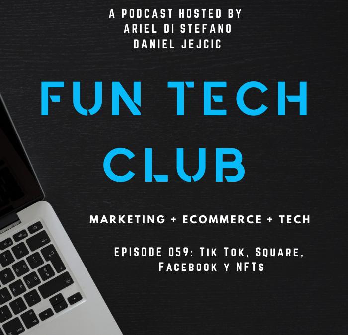Podcast Fun Tech Club EP 059 – Tik Tok, Square, Facebook y NFTs